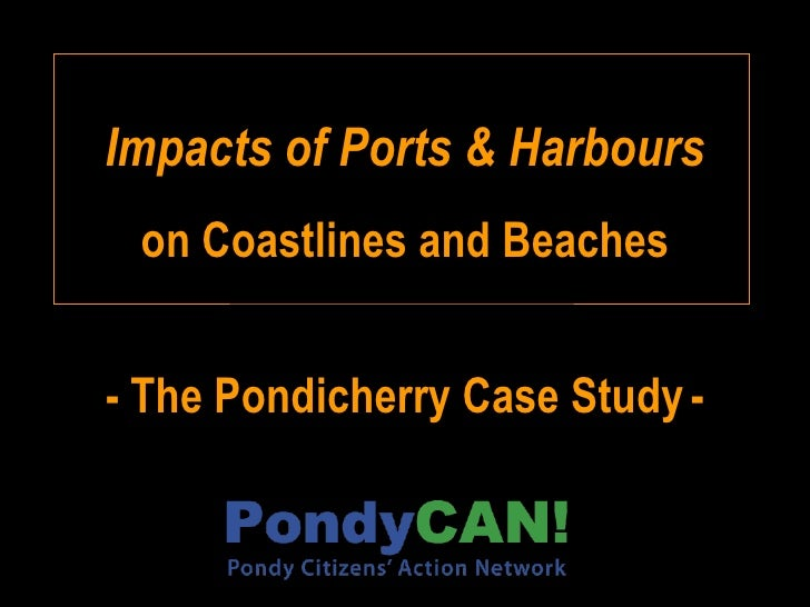 Impacts of Ports & Harbours  on Coastlines and Beaches   - The Pondicherry Case Study -