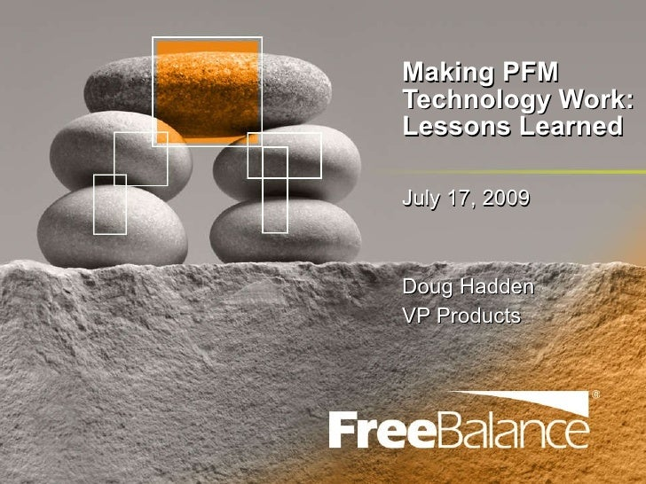 Making PFM Technology Work: Lessons Learned July 17, 2009 Doug Hadden VP Products