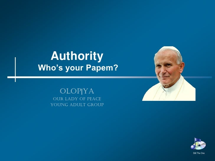 Authority Who's your Papem?       OLOP|YA    Our Lady of Peace   Young Adult Group                            Still The One