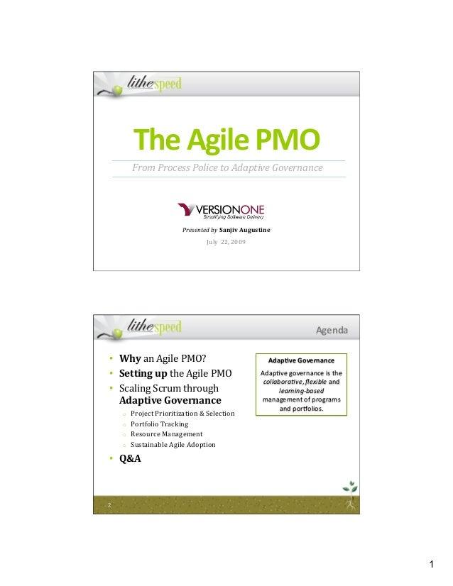 1 TheAgilePMO PresentedbySanjivAugustine July22,2009 FromProcessPolicetoAdaptiveGovernance • WhyanAgil...
