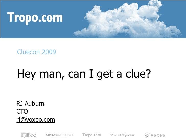 Cluecon 2009   Hey man, can I get a clue?  RJ Auburn CTO rj@voxeo.com