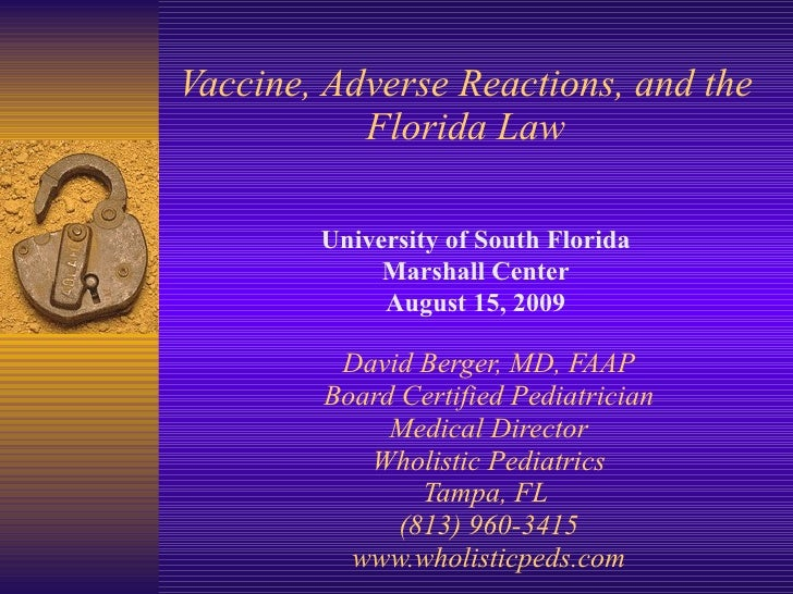 Vaccine, Adverse Reactions, and the Florida Law David Berger, MD, FAAP Board Certified Pediatrician Medical Director Wholi...