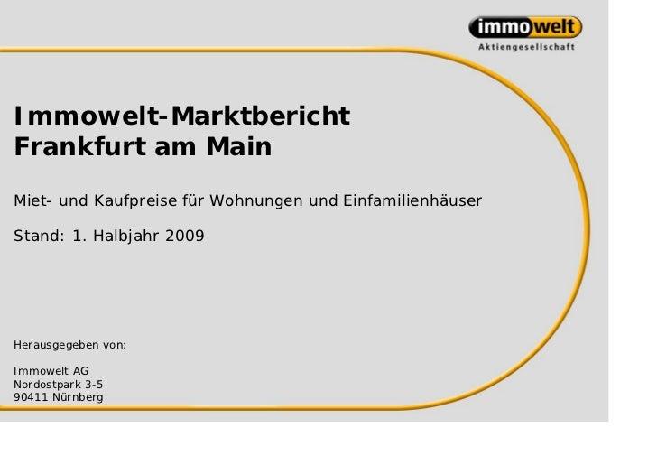 Immowelt-MarktberichtFrankfurt am MainMiet- und Kaufpreise für Wohnungen und EinfamilienhäuserStand: 1. Halbjahr 2009Herau...