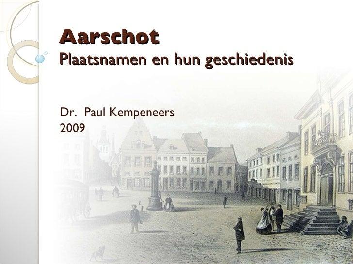 Aarschot Plaatsnamen en hun geschiedenis Dr.  Paul Kempeneers 2009