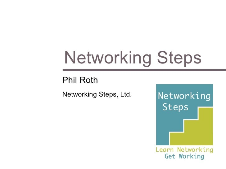Networking Steps Phil Roth Networking Steps, Ltd.
