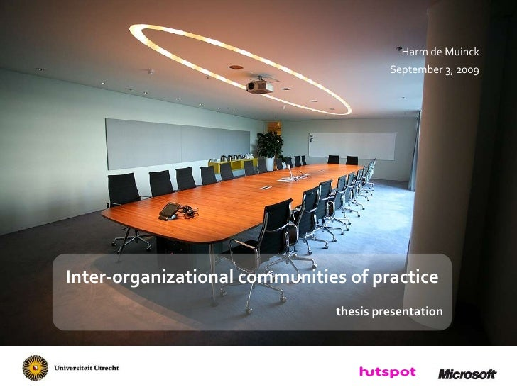 Harm de Muinck<br />September 3, 2009<br />Inter-organizational communities of practice<br />thesis presentation<br />
