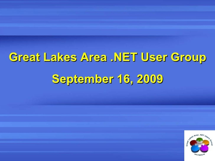 Great Lakes Area .NET User Group September 16, 2009
