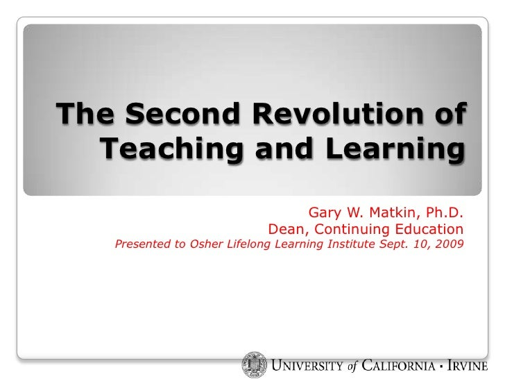 The Second Revolution of Teaching and Learning<br />Gary W. Matkin, Ph.D.<br />Dean, Continuing Education<br />Presented t...