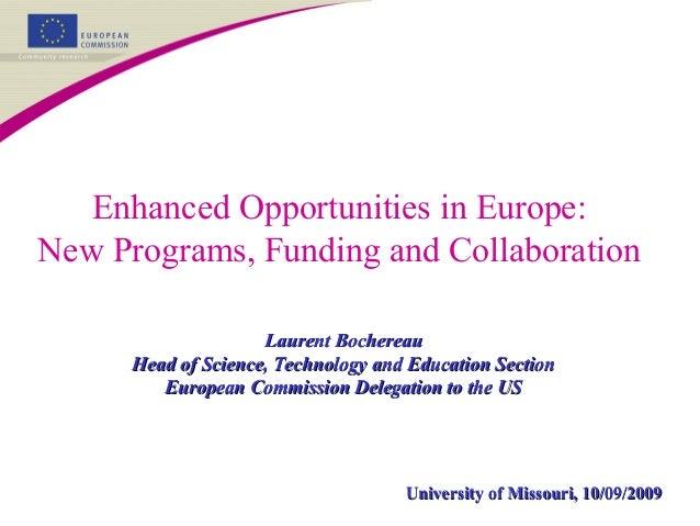 Enhanced Opportunities in Europe: New Programs, Funding and Collaboration Laurent BochereauLaurent Bochereau Head of Scien...