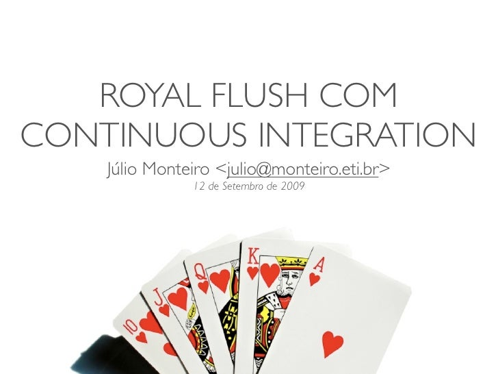 ROYAL FLUSH COM CONTINUOUS INTEGRATION     Júlio Monteiro <julio@monteiro.eti.br>                12 de Setembro de 2009