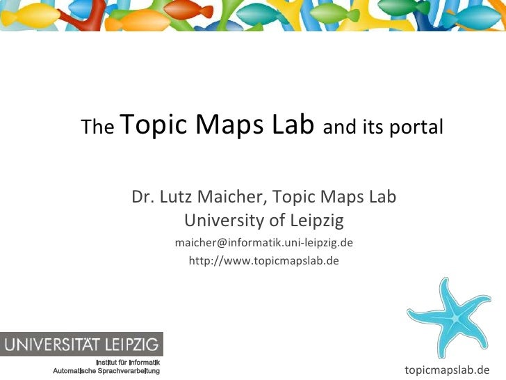 The Topic                       Maps Lab and its portal                           Dr. Lutz Maicher, Topic Maps Lab        ...
