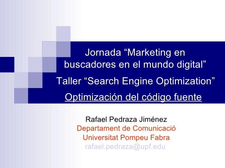 """Jornada """"Marketing en buscadores en el mundo digital"""" Rafael Pedraza Jiménez Departament de Comunicació Universitat Pompeu..."""