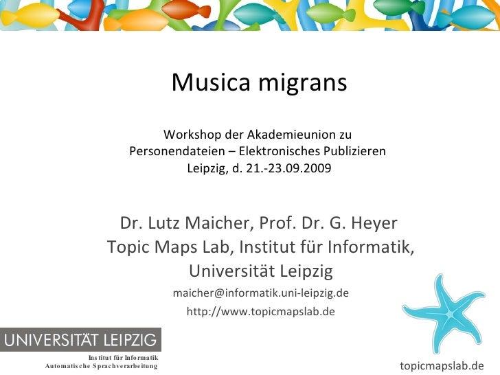 Musica migrans Workshop der Akademieunion zu  Personendateien – Elektronisches Publizieren  Leipzig, d. 21.-23.09.2009 Dr....