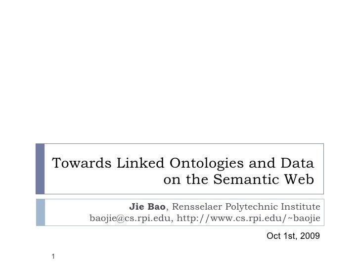 Towards Linked Ontologies and Data on the Semantic Web Jie Bao , Rensselaer Polytechnic Institute baojie@cs.rpi.edu, http:...