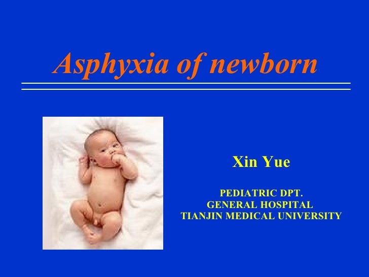 Asphyxia of newborn Xin Yue PEDIATRIC DPT. GENERAL HOSPITAL  TIANJIN MEDICAL UNIVERSITY