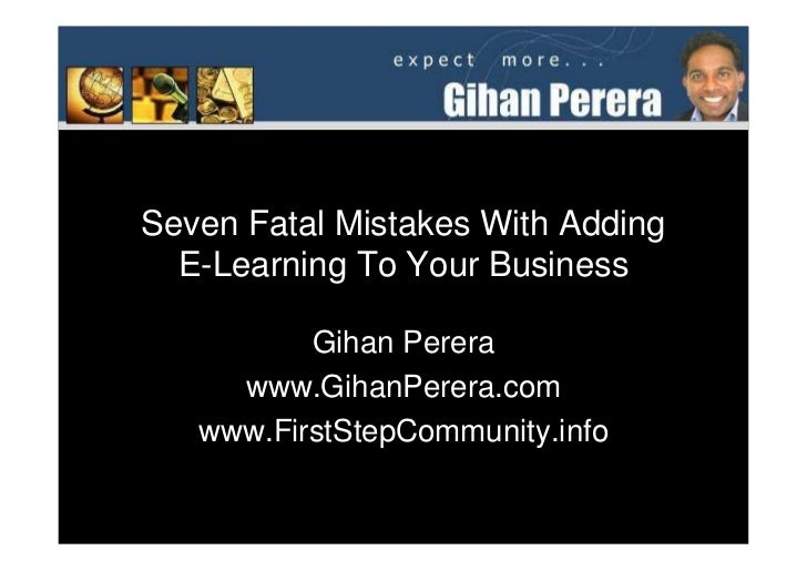 Seven Fatal Mistakes With Adding   E-Learning To Your Business            Gihan Perera      www.GihanPerera.com    www.Fir...
