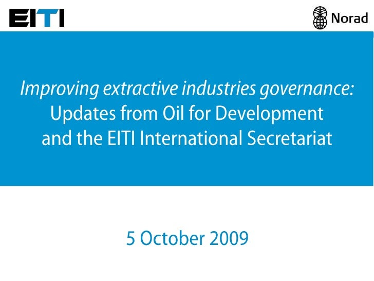 Improving extractive industries governance:Updates from Oil for Developmentand the EITI International Secretariat<br />5 O...