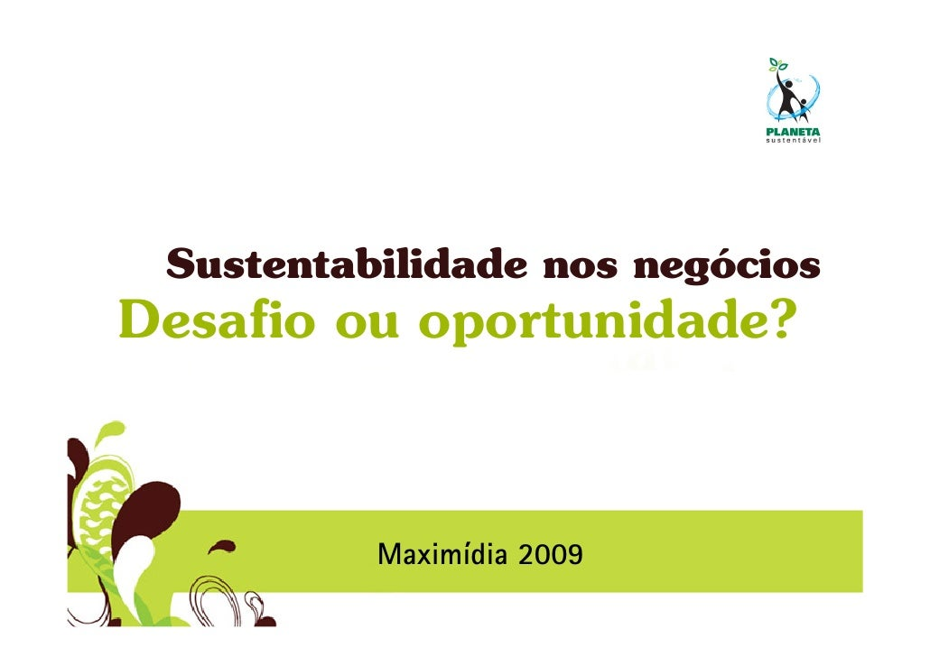 Sustentabilidade nos negócios Desafio ou oportunidade?              Maximídia 2009