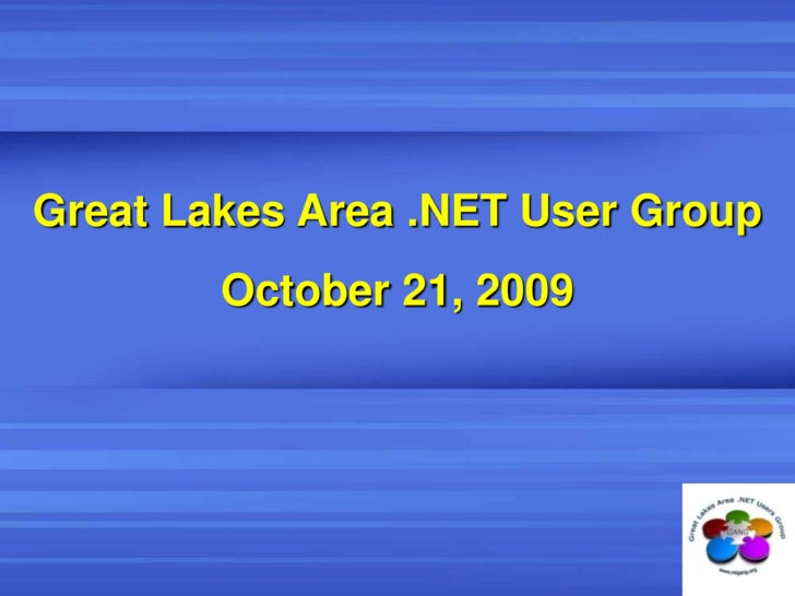 Great Lakes Area .NET User Group<br />October 21, 2009<br />