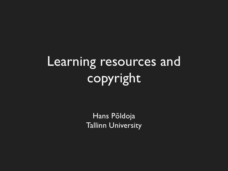 Learning resources and        copyright          Hans Põldoja       Tallinn University