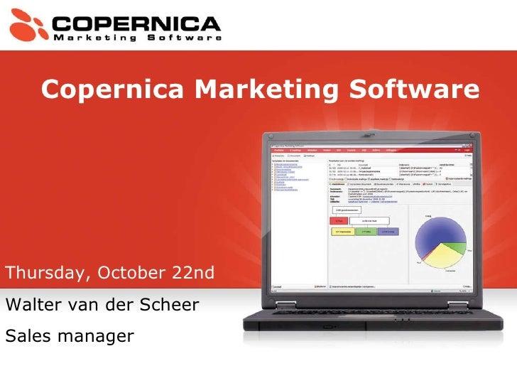 Thursday, October 22nd Walter van der Scheer Sales manager Copernica Marketing Software
