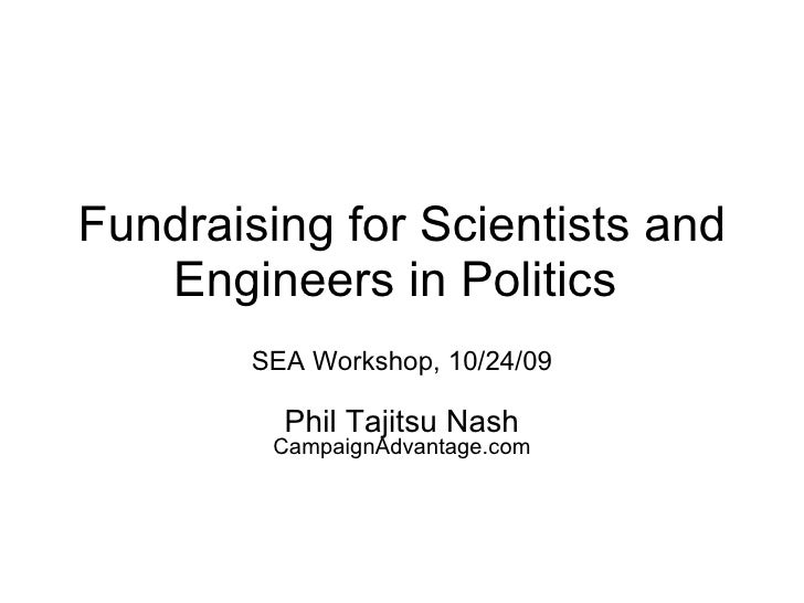 Fundraising for Scientists and Engineers in Politics  SEA Workshop, 10/24/09 Phil Tajitsu Nash CampaignAdvantage.com