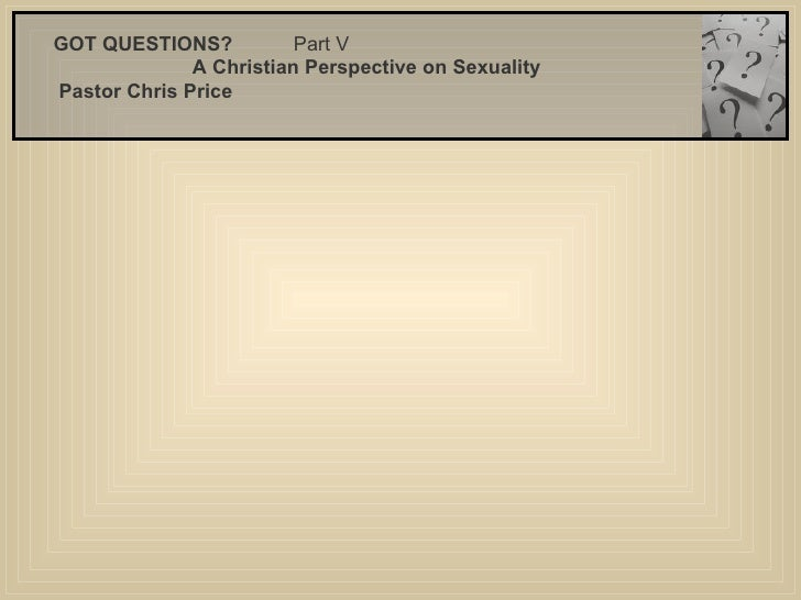 Got Questions part 5: Christian Perspective on Sexuality