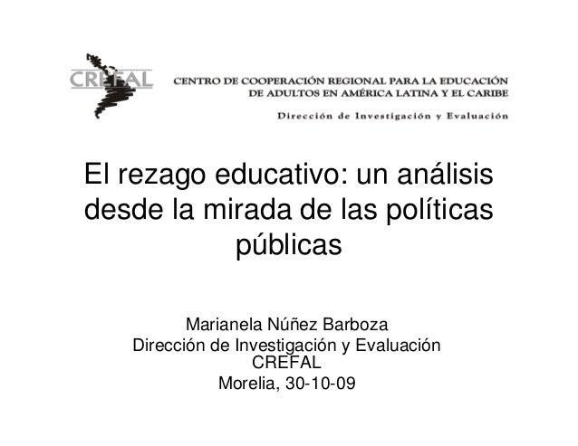 El rezago educativo: un análisisdesde la mirada de las políticas           públicas          Marianela Núñez Barboza   Dir...