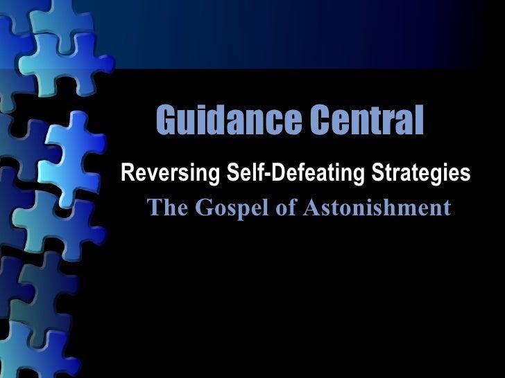 Guidance Central Reversing Self-Defeating Strategies  The Gospel of Astonishment