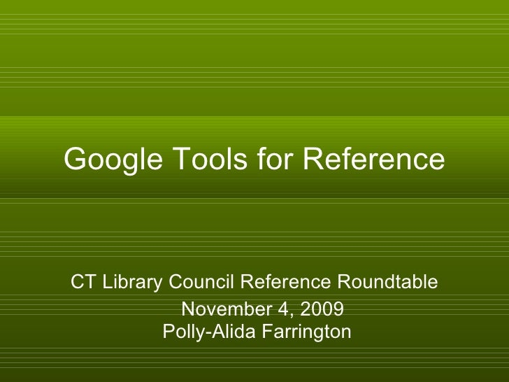 Google Tools for Reference CT Library Council Reference Roundtable November 4, 2009  Polly-Alida Farrington