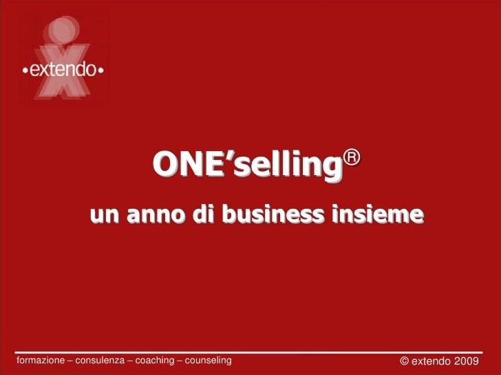 ONE'selling ®                 un anno di business insieme     formazione – consulenza – coaching – counseling   © extendo ...