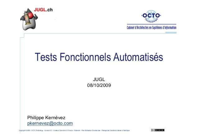 Tests Fonctionnels Automatisés JUGL 08/10/2009  Philippe Kernévez pkernevez@octo.com Copyright © 2009 – OCTO Technology – ...