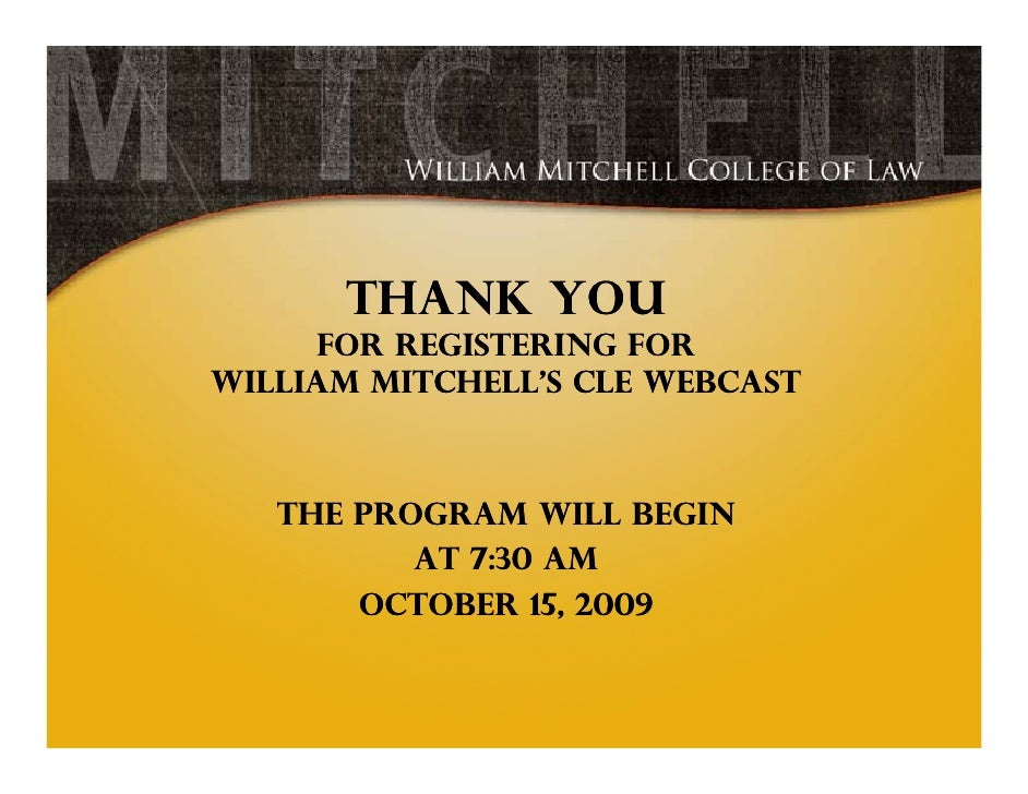 Thank you      for registering for William Mitchell's CLE webcast       The program will begin           at 7:30 am       ...