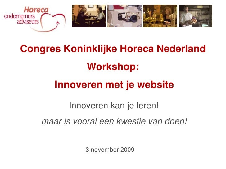 CongresKoninklijkeHoreca Nederland<br />Workshop:<br />Innoveren met je website<br />Innoverenkan je leren!<br />maar is v...
