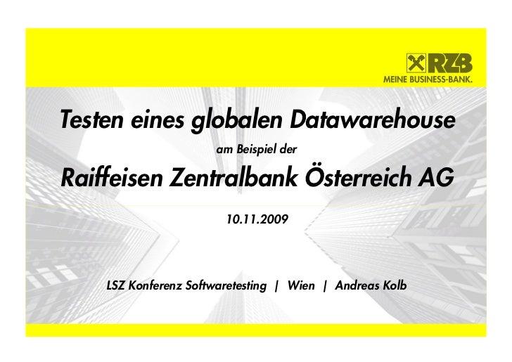 Testen eines globalen Datawarehouse                      am Beispiel derRaiffeisen Zentralbank Österreich AG              ...