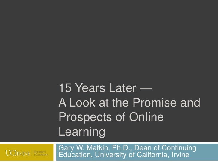 15 Years Later — A Look at the Promise and Prospects of Online Learning<br />Gary W. Matkin, Ph.D., Dean of Continuing Edu...