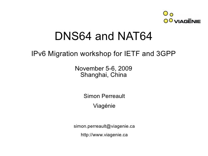DNS64 and NAT64 IPv6 Migration workshop for IETF and 3GPP             November 5-6, 2009              Shanghai, China     ...