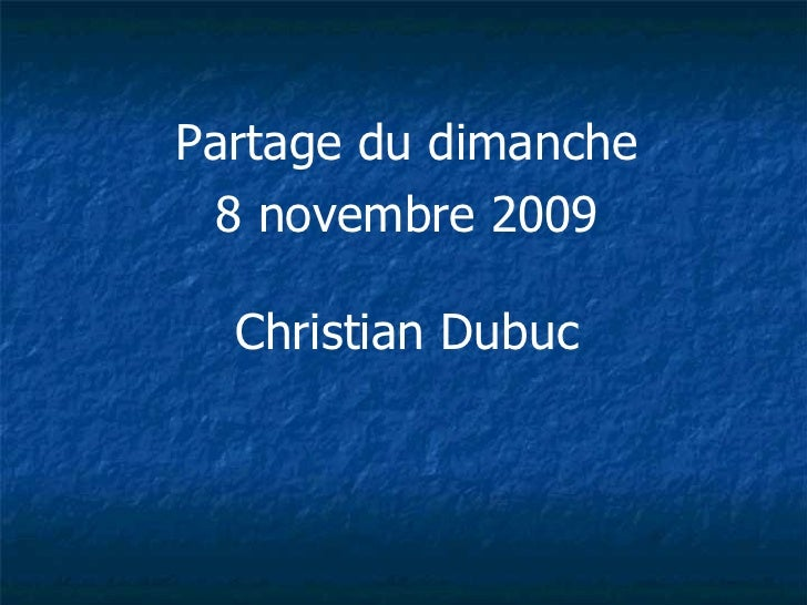 <ul><li>Partage du dimanche </li></ul><ul><li>8 novembre 2009 </li></ul><ul><li>Christian Dubuc </li></ul>
