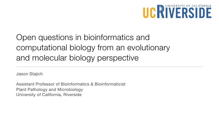 Open questions in bioinformatics and computational biology from an evolutionary and molecular biology perspective Jason St...