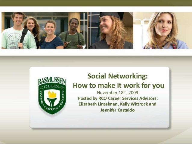 Social Networking: How to make it work for you November 18th, 2009 Hosted by RCO Career Services Advisors: Elizabeth Linte...