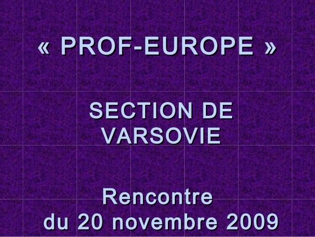 «PROF-EUROPE»«PROF-EUROPE» SECTION DESECTION DE VARSOVIEVARSOVIE RencontreRencontre du 20 novembre 2009du 20 novembre ...