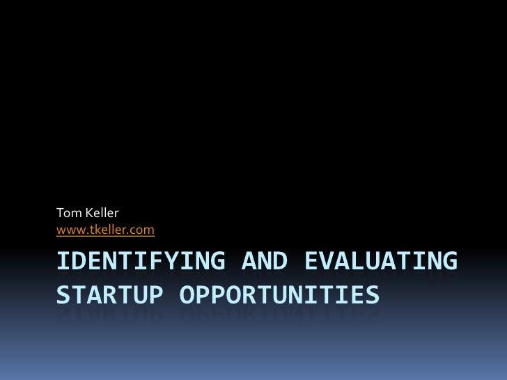 Identifying and evaluatingStartup Opportunities<br />Tom Keller<br />www.tkeller.com<br />
