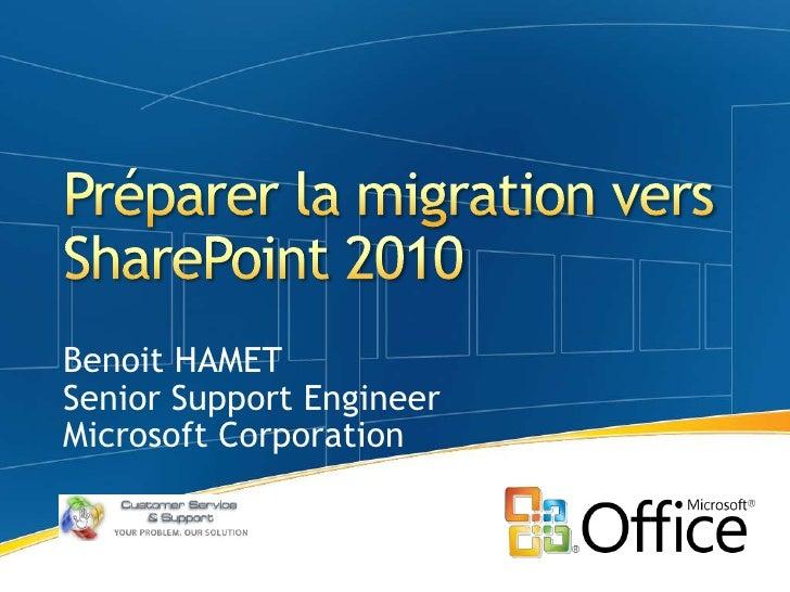 Préparer la migration vers SharePoint 2010<br />Benoit HAMET<br />Senior Support Engineer<br />Microsoft Corporation<br />