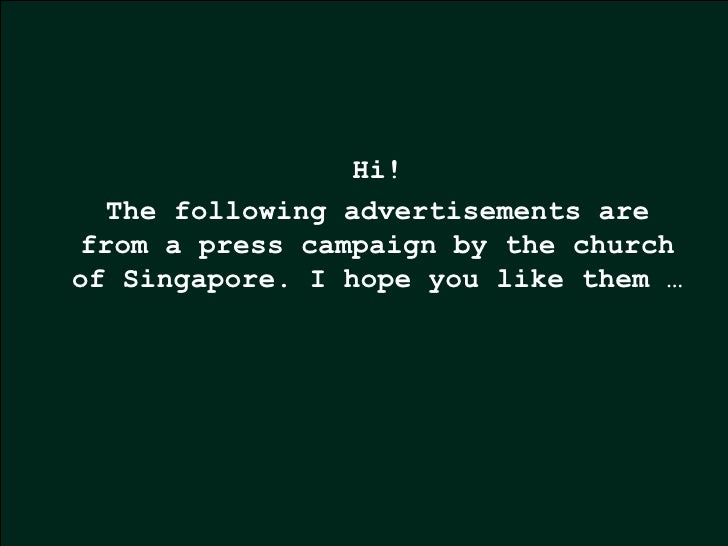 Hi! The following advertisements are from a press campaign by the church of Singapore. I hope you like them …