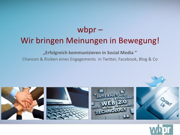 Erfolgreich kommunizieren in Social Media - Chancen & Risken eines Engagements in Twitter, Facebook, Youtube, Weblog & Co
