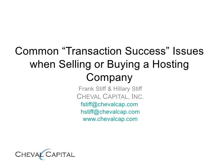 "Common ""Transaction Success"" Issues when Selling or Buying a Hosting Company Frank Stiff & Hillary Stiff C HEVAL  C APITAL..."