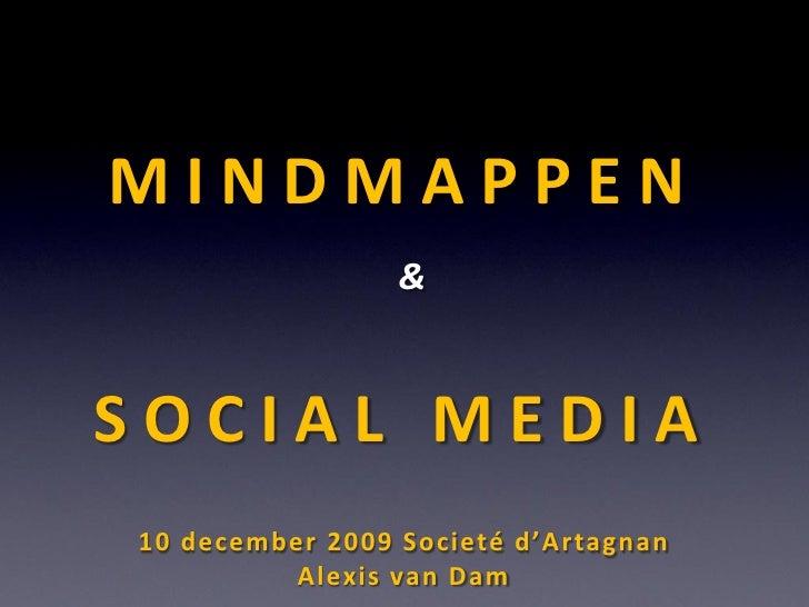 MINDMAPPEN                  &   SOCIAL MEDIA 10 december 2009 Societé d'Artagnan           Alexis van Dam