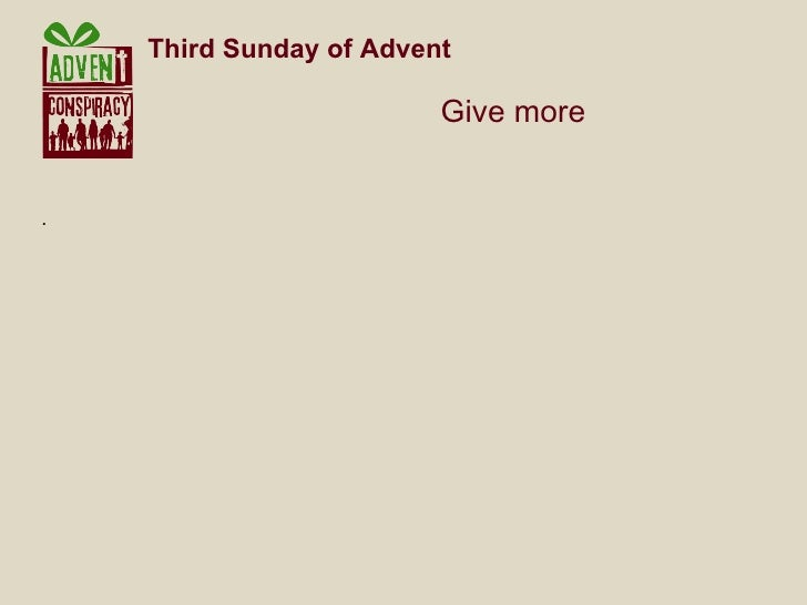 .  Third Sunday of Advent    Give more
