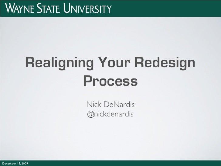 Realigning Your Redesign                         Process                        Nick DeNardis                        @nick...