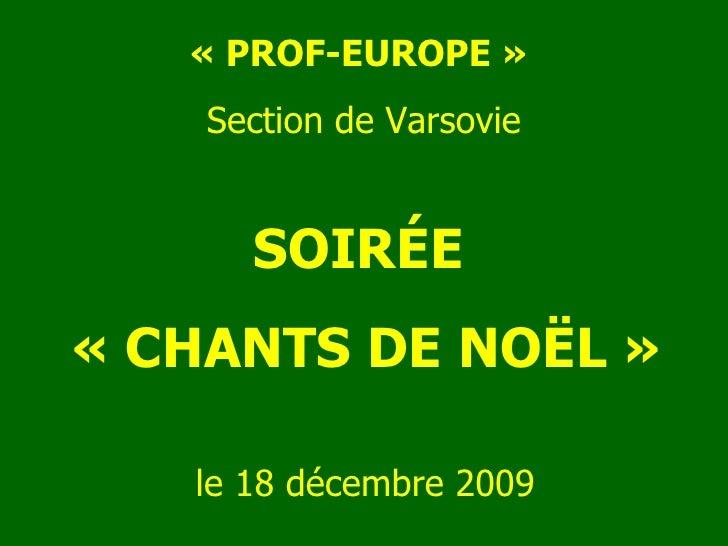 «PROF-EUROPE»  Section de Varsovie SOIRÉE  «CHANTS DE NOËL» le 18 d é cembre 2009